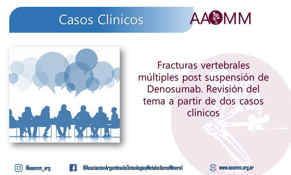 Fracturas vertebrales múltiples post suspensión de Denosumab.
